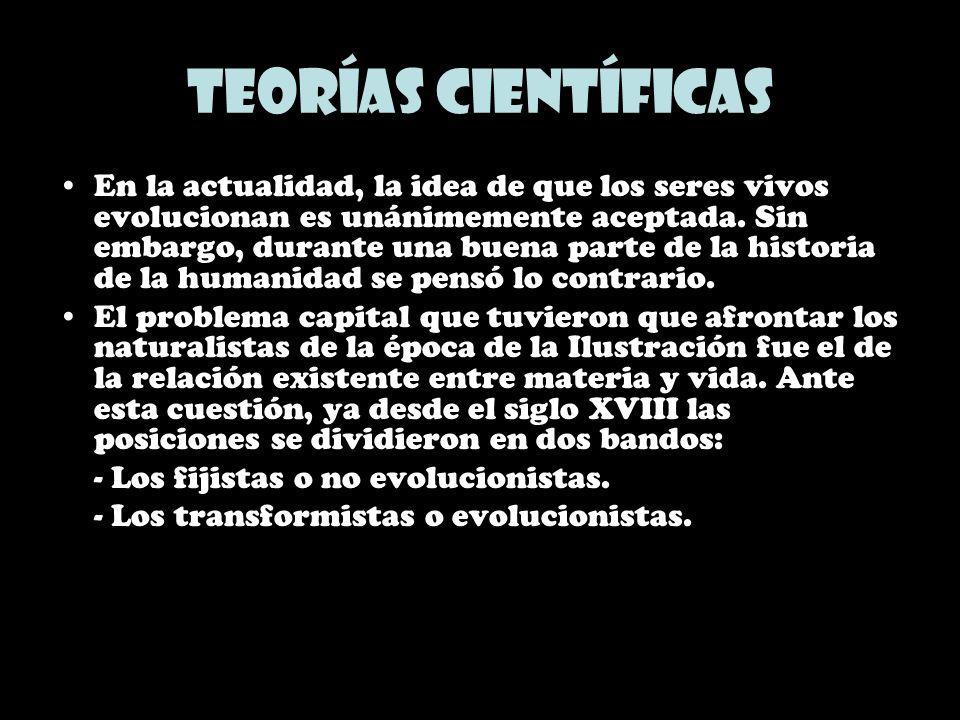 Teorías científicas En la actualidad, la idea de que los seres vivos evolucionan es unánimemente aceptada. Sin embargo, durante una buena parte de la