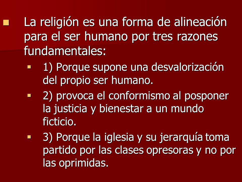 La religión es una forma de alineación para el ser humano por tres razones fundamentales: La religión es una forma de alineación para el ser humano po