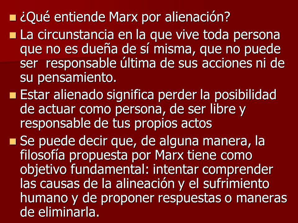 ¿Qué entiende Marx por alienación? ¿Qué entiende Marx por alienación? La circunstancia en la que vive toda persona que no es dueña de sí misma, que no