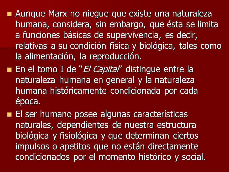 Aunque Marx no niegue que existe una naturaleza humana, considera, sin embargo, que ésta se limita a funciones básicas de supervivencia, es decir, rel