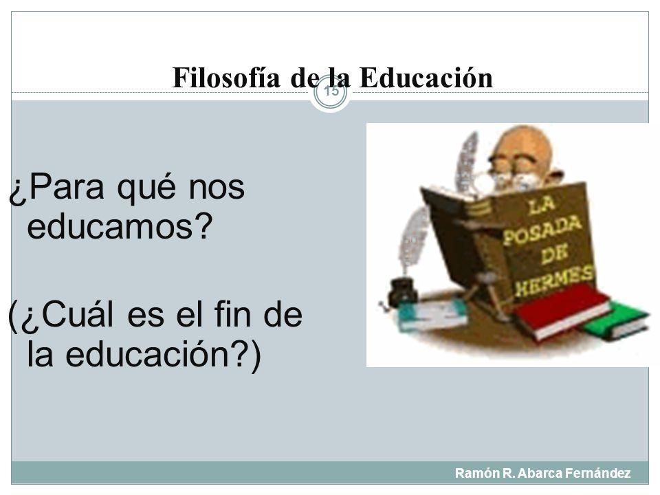 Filosofía de la Educación Ramón R. Abarca Fernández 14 ¿ Qué es la EDUCACION ?