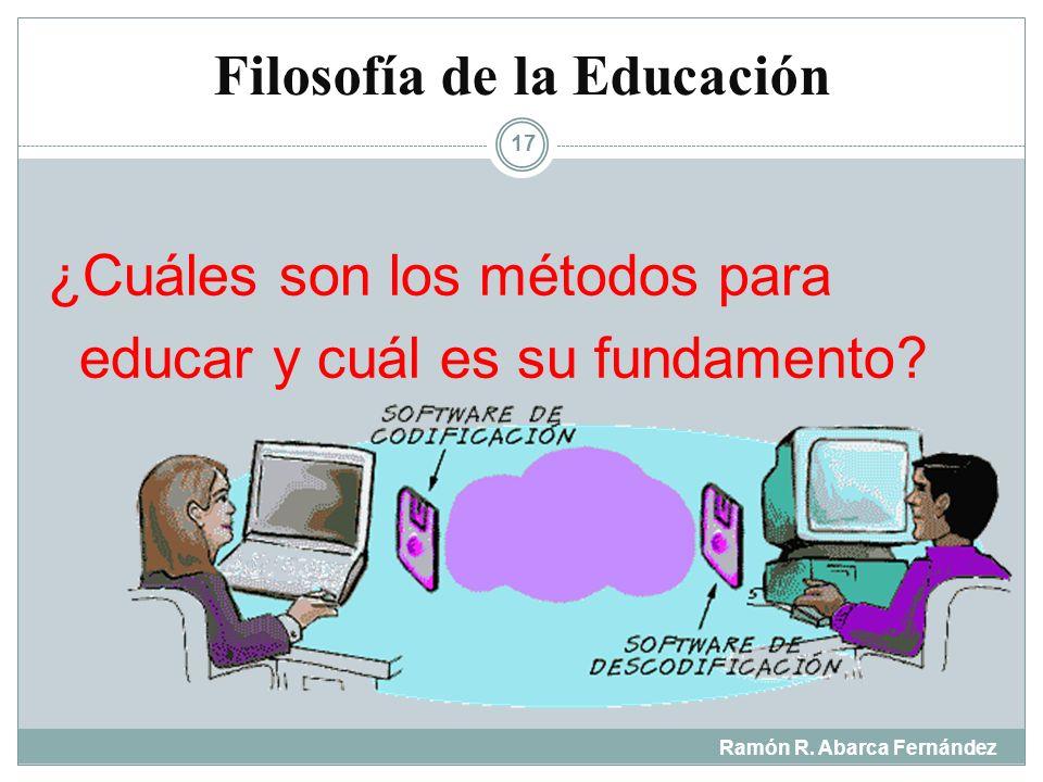 Filosofía de la Educación Ramón R. Abarca Fernández 16 ¿ Cuál es la naturaleza de la información y del conocimiento?