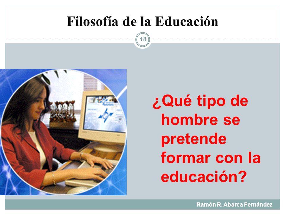 Filosofía de la Educación Ramón R. Abarca Fernández 17 ¿Cuáles son los métodos para educar y cuál es su fundamento?