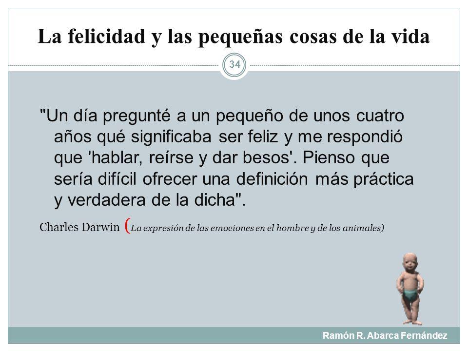 La felicidad Ramón R. Abarca Fernández 33 ¿Qué es la felicidad?
