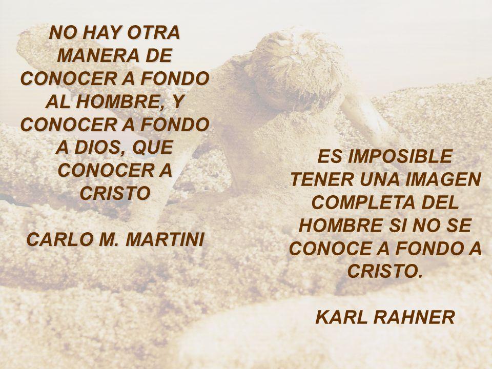 NO HAY OTRA MANERA DE CONOCER A FONDO AL HOMBRE, Y CONOCER A FONDO A DIOS, QUE CONOCER A CRISTO CARLO M. MARTINI ES IMPOSIBLE TENER UNA IMAGEN COMPLET
