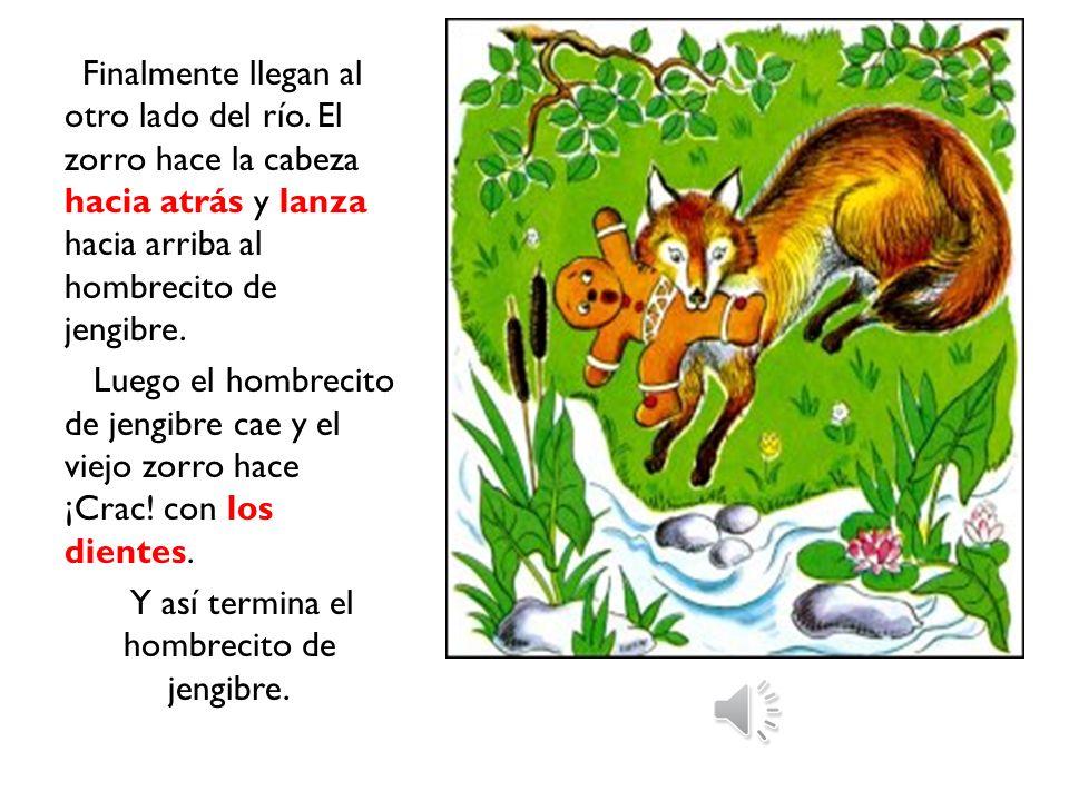 El hombrecito de jengibre salta al hocico del zorro.