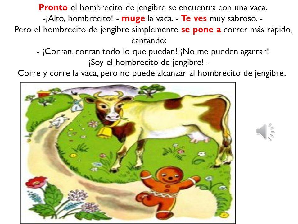 Cuando el hombre de jengibre corre por el bosque, se encuentra con un cerdo que come paja. El cerdo dice ¡Para, hombre de jengibre! ¡Quiero comerte! P