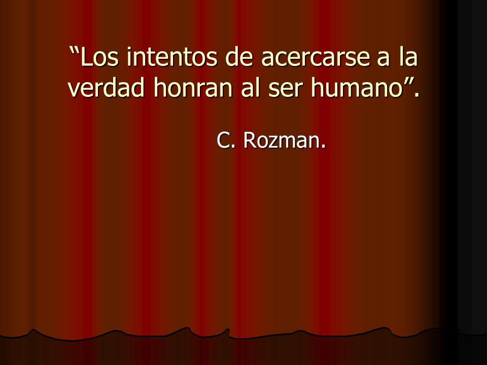 Los intentos de acercarse a la verdad honran al ser humano. C. Rozman. C. Rozman.