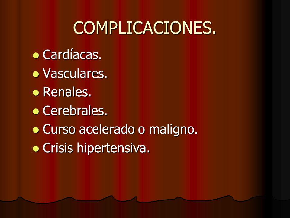 COMPLICACIONES.Cardíacas. Cardíacas. Vasculares. Vasculares.