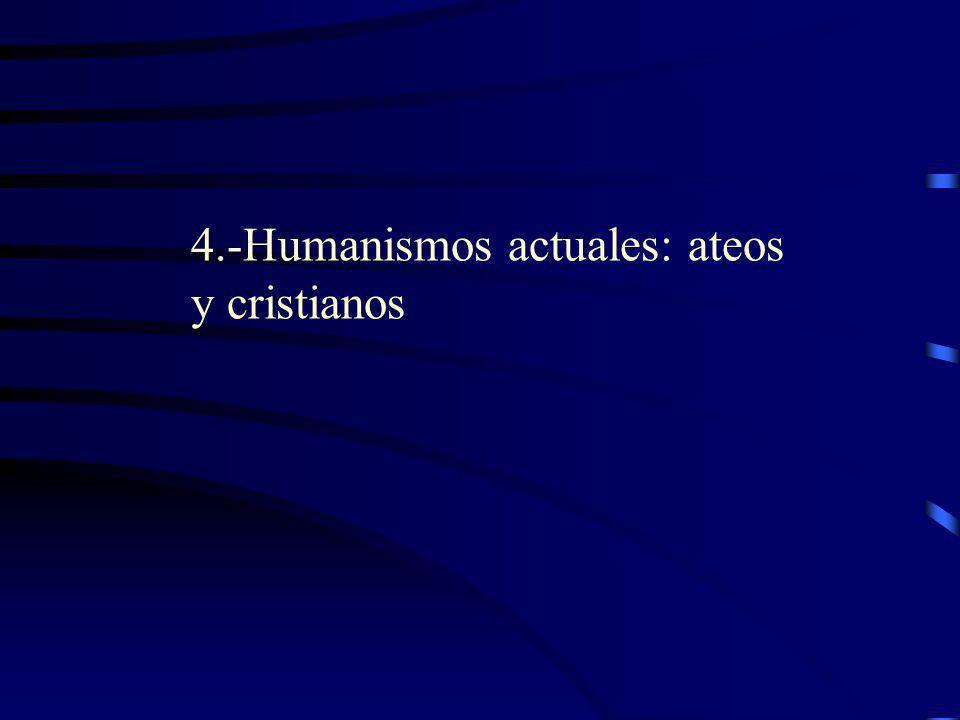 4.-Humanismos actuales: ateos y cristianos