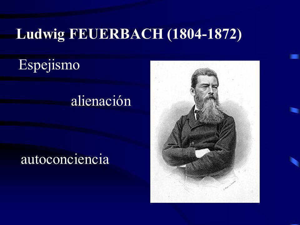 Ludwig FEUERBACH (1804-1872) autoconciencia Espejismo alienación