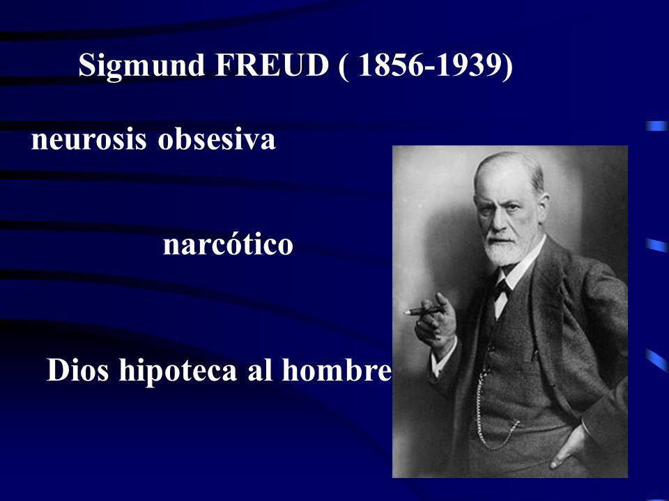 Sigmund FREUD ( 1856-1939) neurosis obsesiva Dios hipoteca al hombre narcótico
