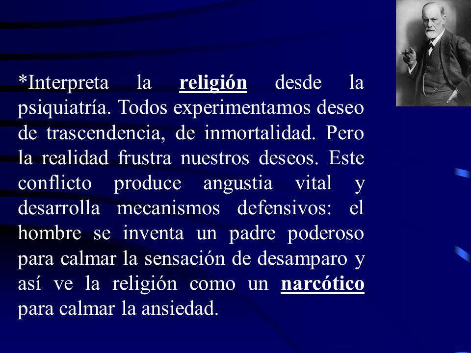 *Interpreta la religión desde la psiquiatría. Todos experimentamos deseo de trascendencia, de inmortalidad. Pero la realidad frustra nuestros deseos.