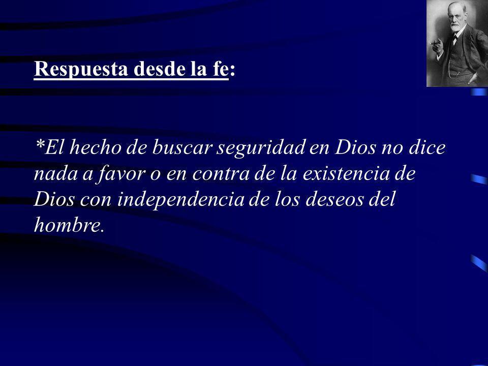 Respuesta desde la fe: *El hecho de buscar seguridad en Dios no dice nada a favor o en contra de la existencia de Dios con independencia de los deseos