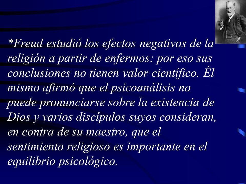 *Freud estudió los efectos negativos de la religión a partir de enfermos: por eso sus conclusiones no tienen valor científico. Él mismo afirmó que el