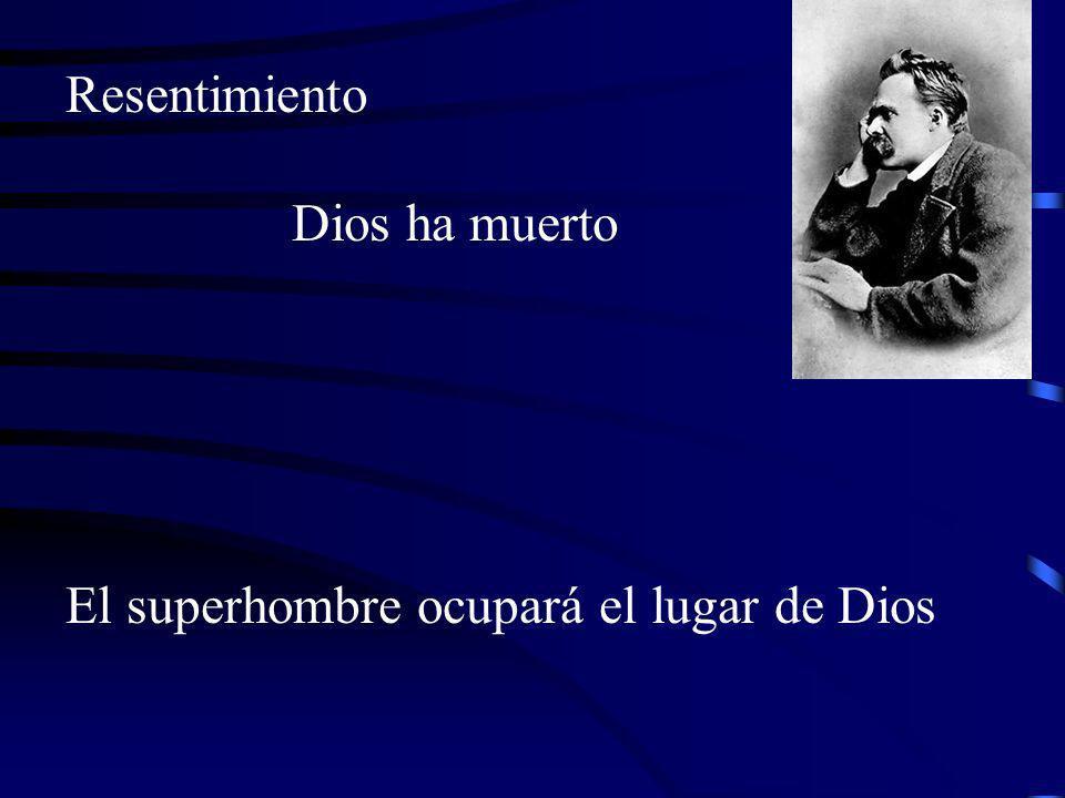 Resentimiento Dios ha muerto El superhombre ocupará el lugar de Dios