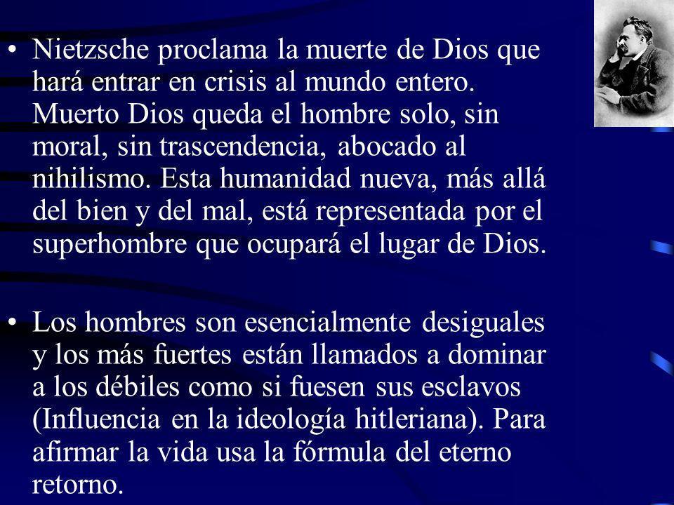 Nietzsche proclama la muerte de Dios que hará entrar en crisis al mundo entero. Muerto Dios queda el hombre solo, sin moral, sin trascendencia, abocad