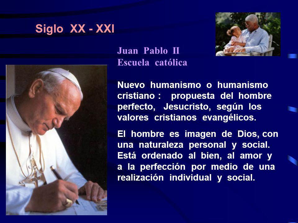 Siglo XX - XXI Nuevo humanismo o humanismo cristiano : propuesta del hombre perfecto, Jesucristo, según los valores cristianos evangélicos. El hombre