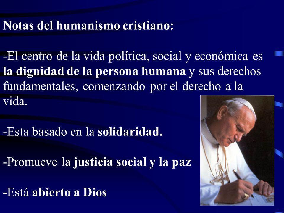 Notas del humanismo cristiano: -El centro de la vida política, social y económica es la dignidad de la persona humana y sus derechos fundamentales, co