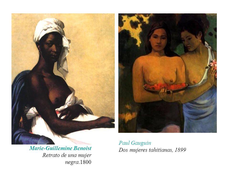 Marie-Guillemine Benoist Retrato de una mujer negra.1800 Paul Gauguin Dos mujeres tahitianas, 1899