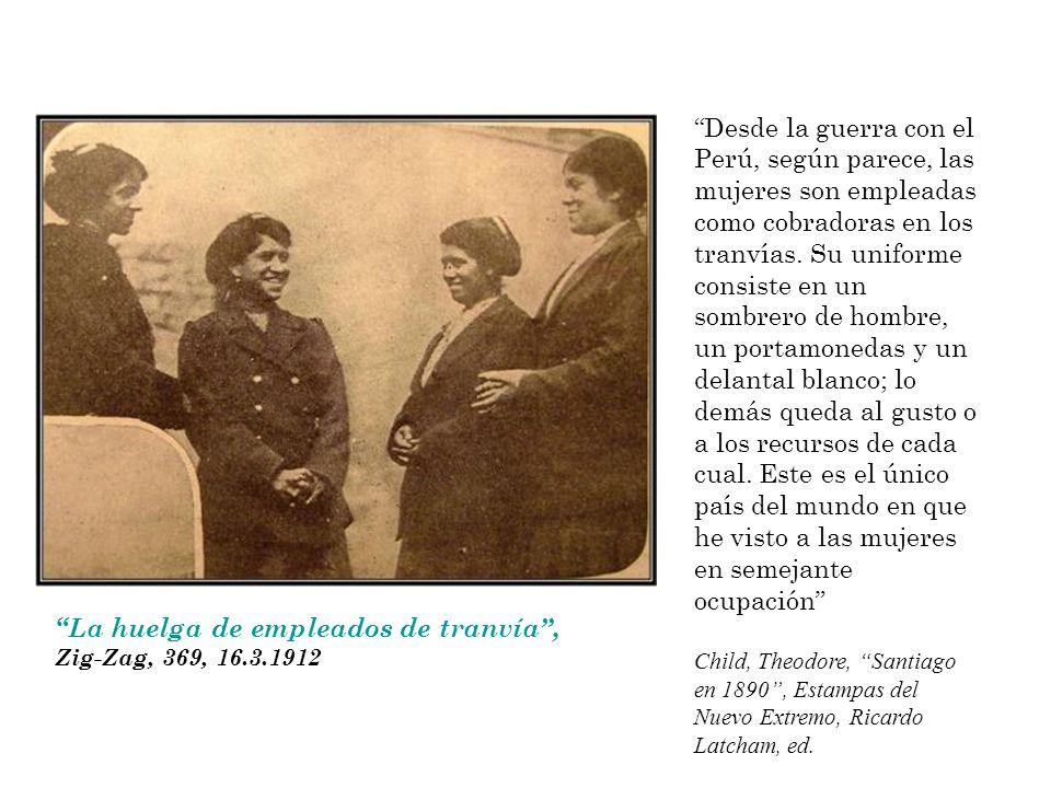 Desde la guerra con el Perú, según parece, las mujeres son empleadas como cobradoras en los tranvías. Su uniforme consiste en un sombrero de hombre, u