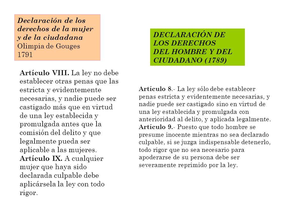 Declaración de los derechos de la mujer y de la ciudadana Olimpia de Gouges 1791 DECLARACIÓN DE LOS DERECHOS DEL HOMBRE Y DEL CIUDADANO (1789) Artículo VIII.