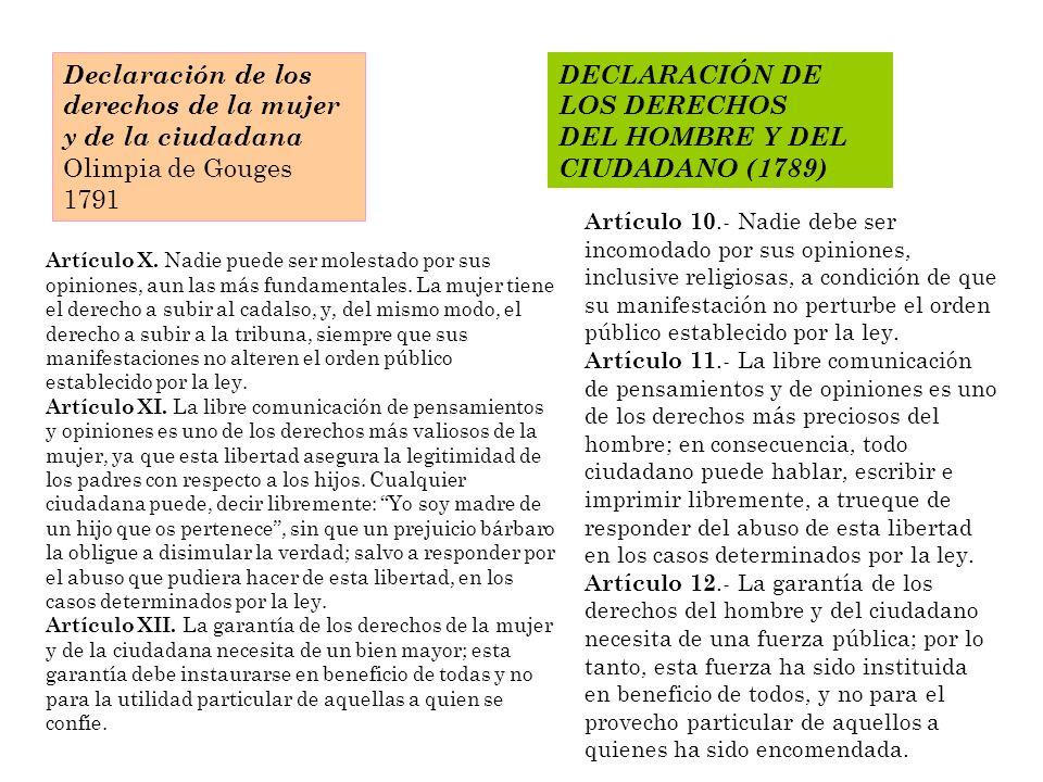 Declaración de los derechos de la mujer y de la ciudadana Olimpia de Gouges 1791 DECLARACIÓN DE LOS DERECHOS DEL HOMBRE Y DEL CIUDADANO (1789) Artículo X.