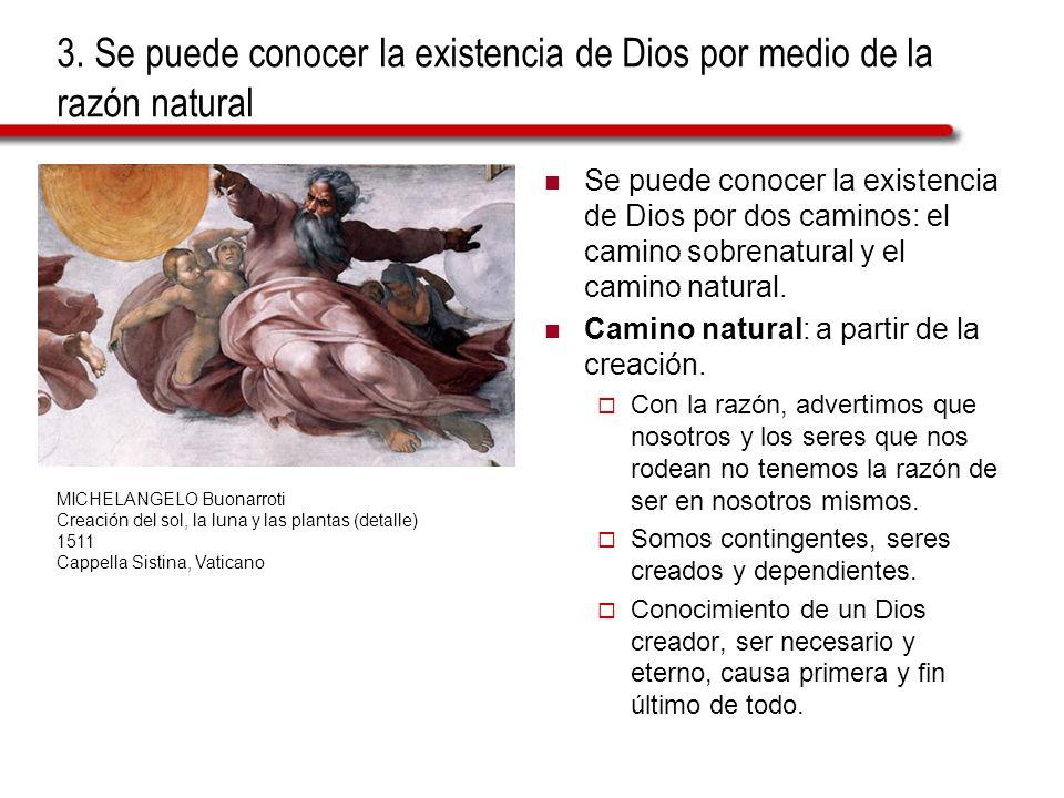3. Se puede conocer la existencia de Dios por medio de la razón natural Se puede conocer la existencia de Dios por dos caminos: el camino sobrenatural