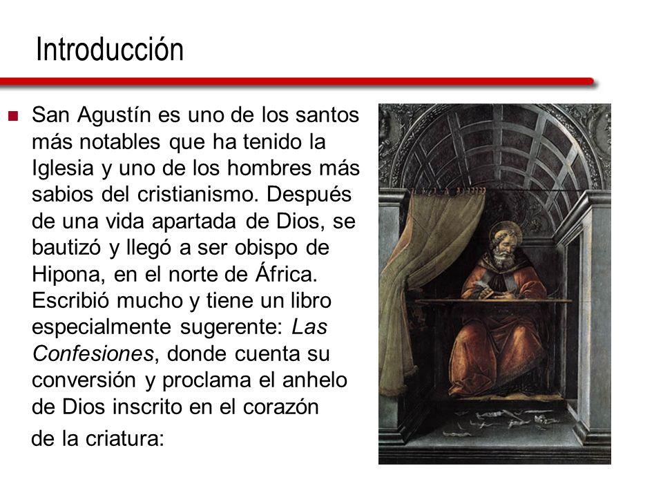 Introducción San Agustín es uno de los santos más notables que ha tenido la Iglesia y uno de los hombres más sabios del cristianismo. Después de una v