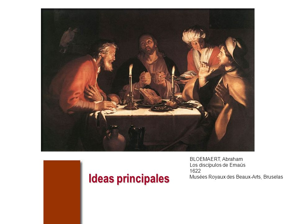 Ideas principales BLOEMAERT, Abraham Los discípulos de Emaús 1622 Musées Royaux des Beaux-Arts, Bruselas