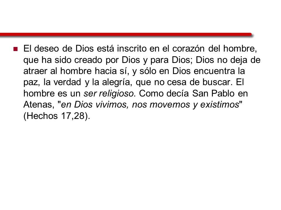 El deseo de Dios está inscrito en el corazón del hombre, que ha sido creado por Dios y para Dios; Dios no deja de atraer al hombre hacia sí, y sólo en
