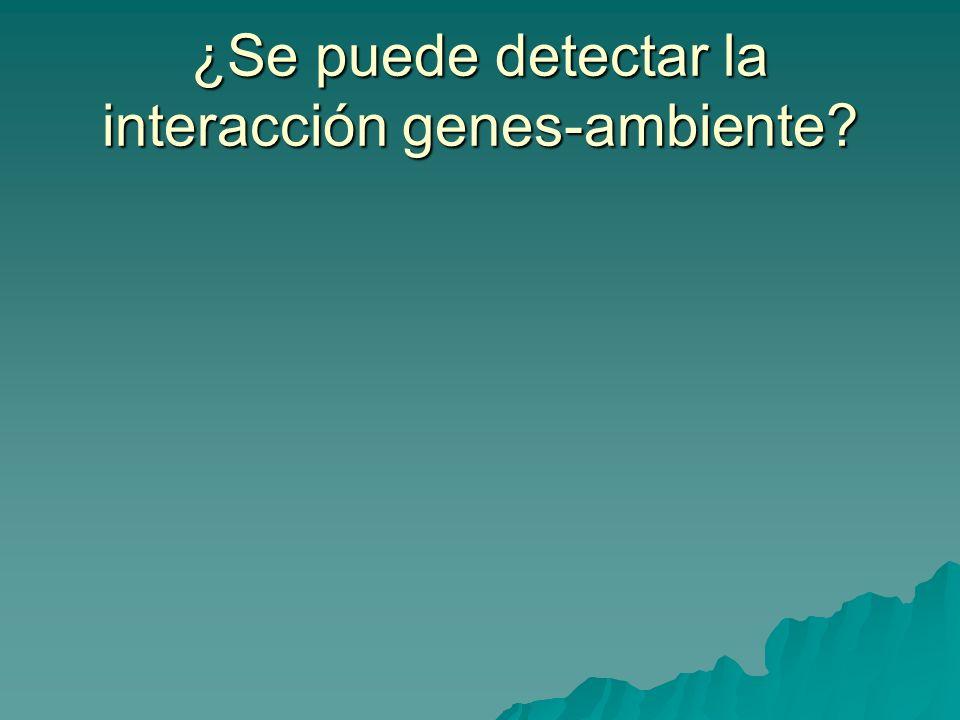 ¿Se puede detectar la interacción genes-ambiente?