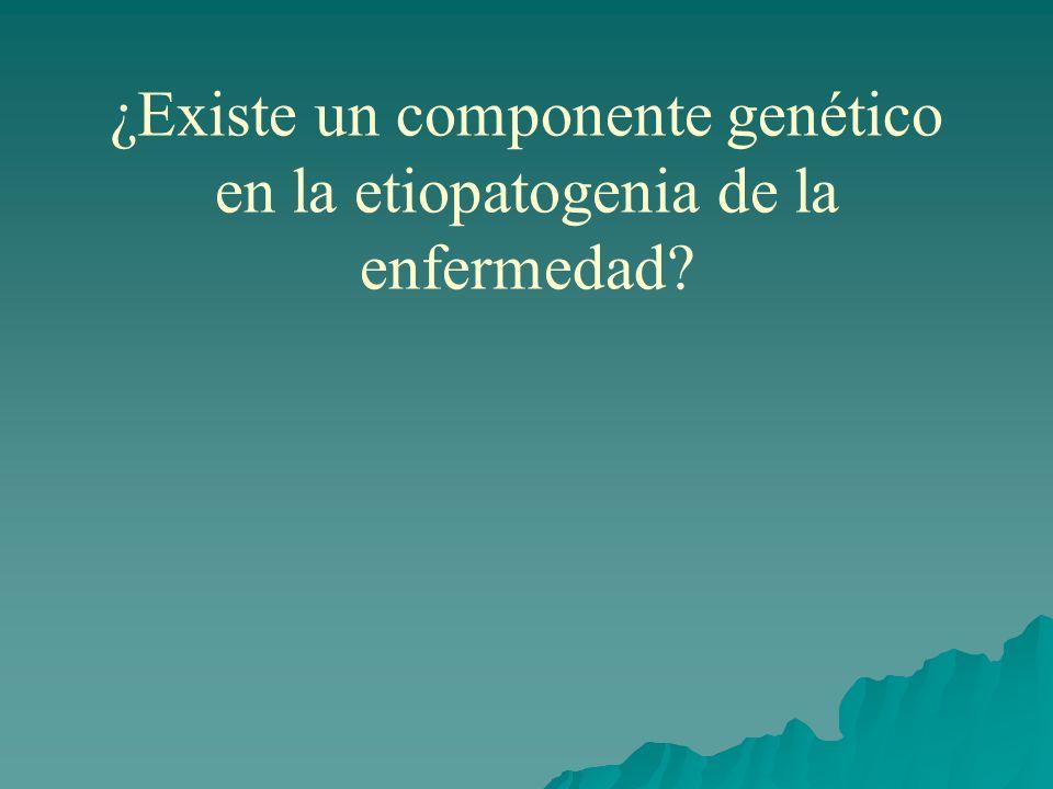 ¿Existe un componente genético en la etiopatogenia de la enfermedad?