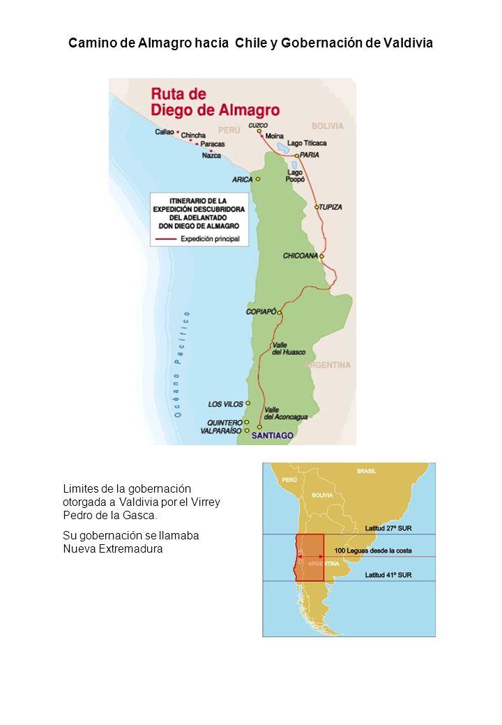 Camino de Almagro hacia Chile y Gobernación de Valdivia Limites de la gobernación otorgada a Valdivia por el Virrey Pedro de la Gasca. Su gobernación
