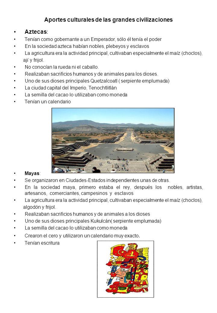 Aportes culturales de las grandes civilizaciones Aztecas: Tenían como gobernante a un Emperador, sólo él tenía el poder En la sociedad azteca habían n