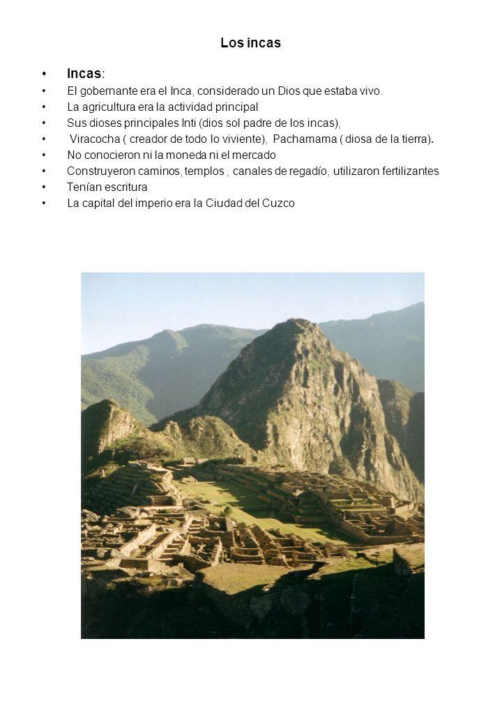 Los incas Incas: El gobernante era el Inca, considerado un Dios que estaba vivo. La agricultura era la actividad principal Sus dioses principales Inti