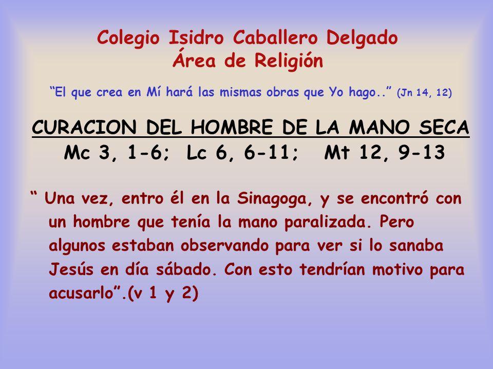 Colegio Isidro Caballero Delgado Área de Religión El que crea en Mí hará las mismas obras que Yo hago..