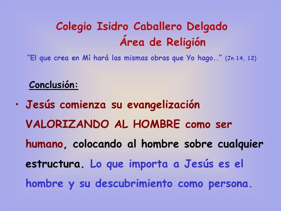 Colegio Isidro Caballero Delgado Área de Religión El que crea en Mí hará las mismas obras que Yo hago.. (Jn 14, 12) Conclusión: Jesús comienza su evan