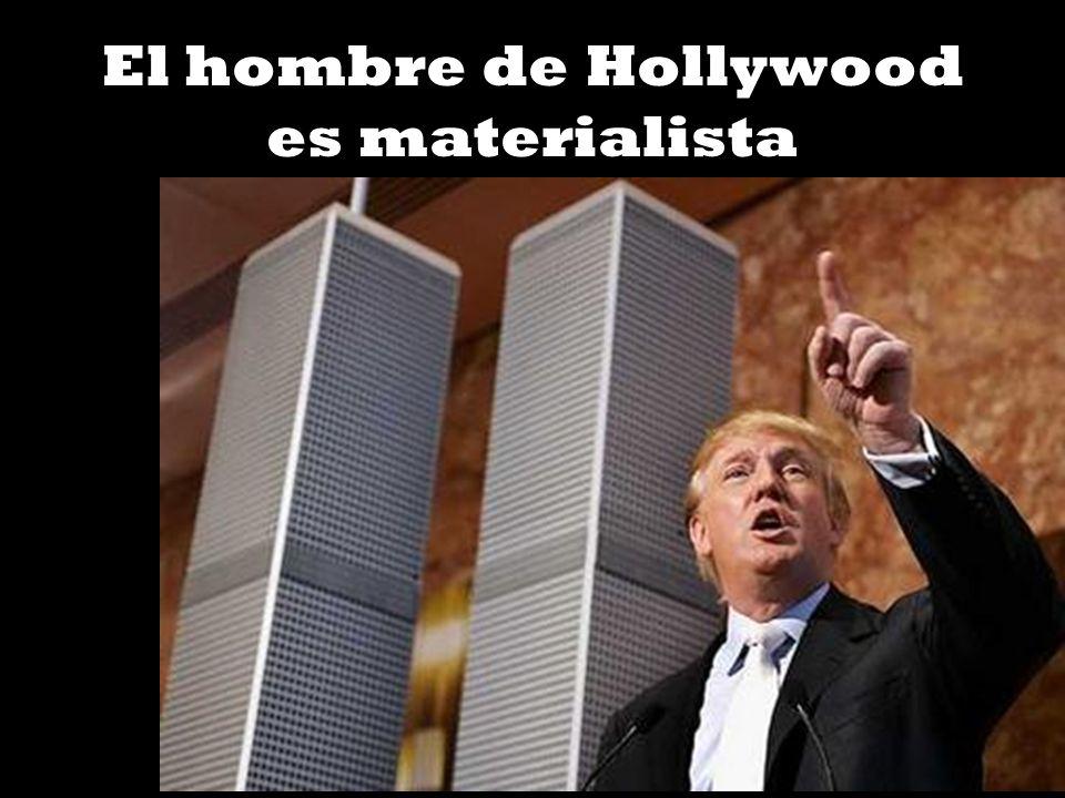 El hombre de Hollywood es materialista