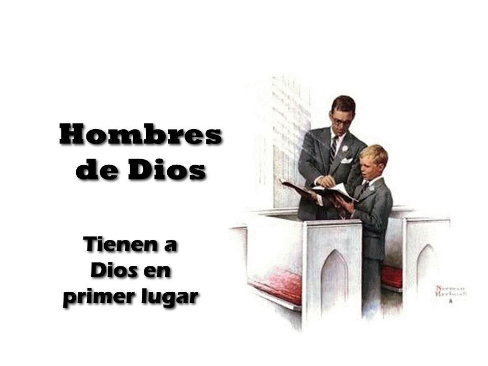 Hombres de Dios Tienen a Dios en primer lugar