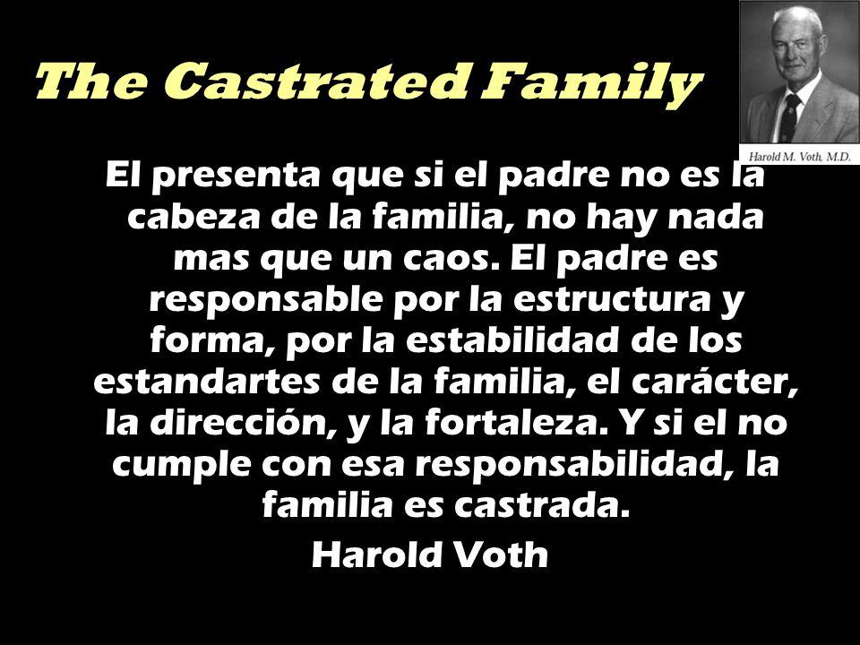 The Castrated Family El presenta que si el padre no es la cabeza de la familia, no hay nada mas que un caos. El padre es responsable por la estructura
