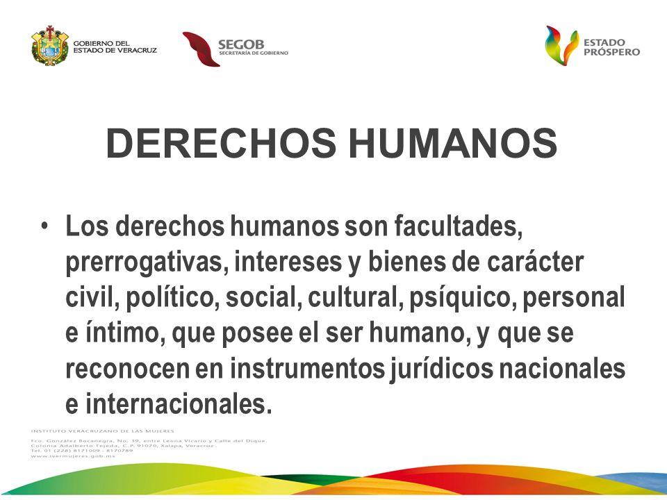 DERECHOS HUMANOS Los derechos humanos son facultades, prerrogativas, intereses y bienes de carácter civil, político, social, cultural, psíquico, perso