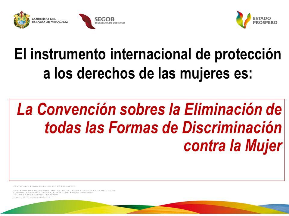 El instrumento internacional de protección a los derechos de las mujeres es: La Convención sobres la Eliminación de todas las Formas de Discriminación