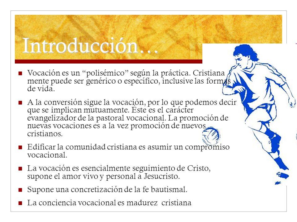 Introducción… Vocación es un polisémico según la práctica. Cristiana mente puede ser genérico o específico, inclusive las formas de vida. A la convers
