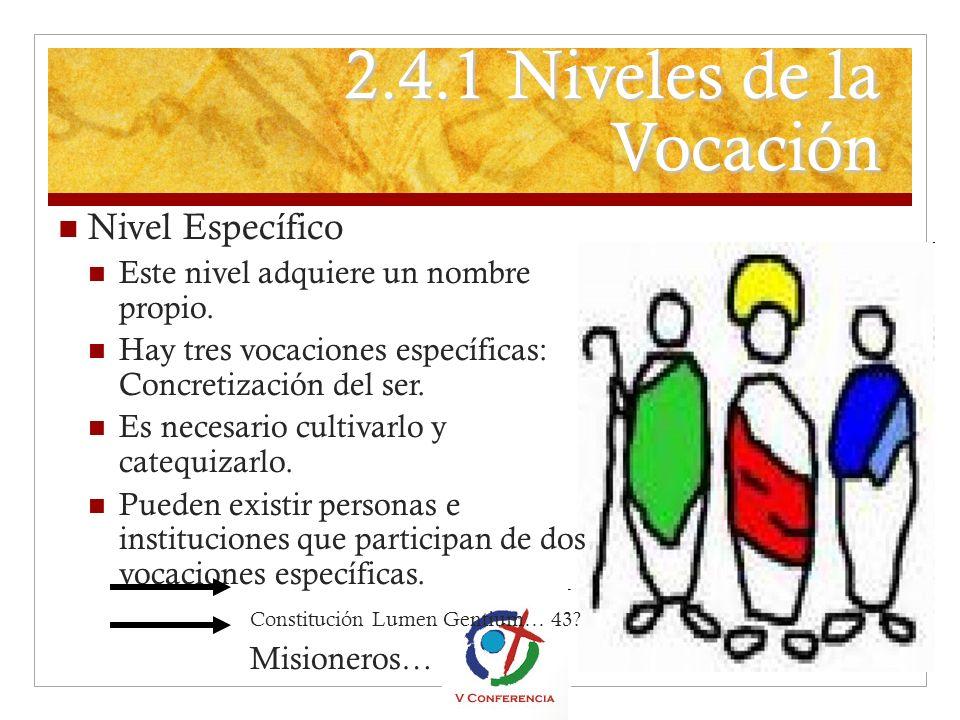 2.4.1 Niveles de la Vocación Nivel Específico Este nivel adquiere un nombre propio. Hay tres vocaciones específicas: Concretización del ser. Es necesa