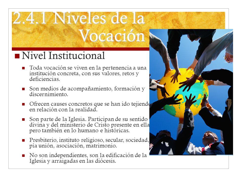 2.4.1 Niveles de la Vocación Nivel Institucional Toda vocación se viven en la pertenencia a una institución concreta, con sus valores, retos y deficie