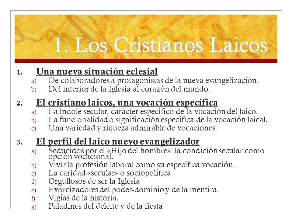 1. Los Cristianos Laicos 1. Una nueva situación eclesial a) De colaboradores a protagonistas de la nueva evangelización. b) Del interior de la Iglesia