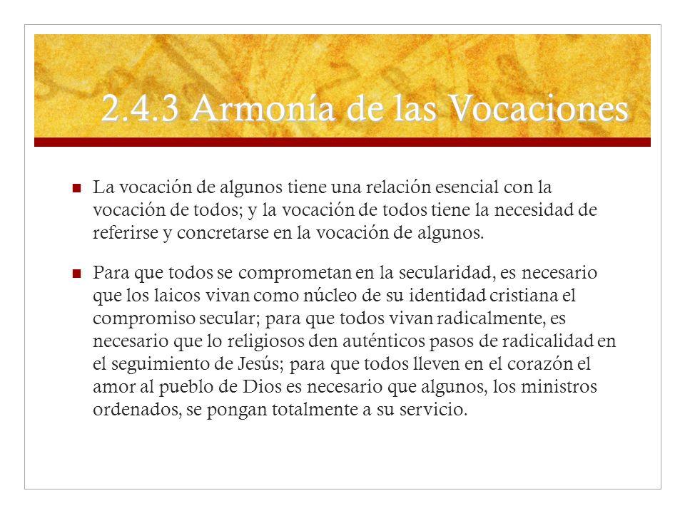 2.4.3 Armonía de las Vocaciones La vocación de algunos tiene una relación esencial con la vocación de todos; y la vocación de todos tiene la necesidad