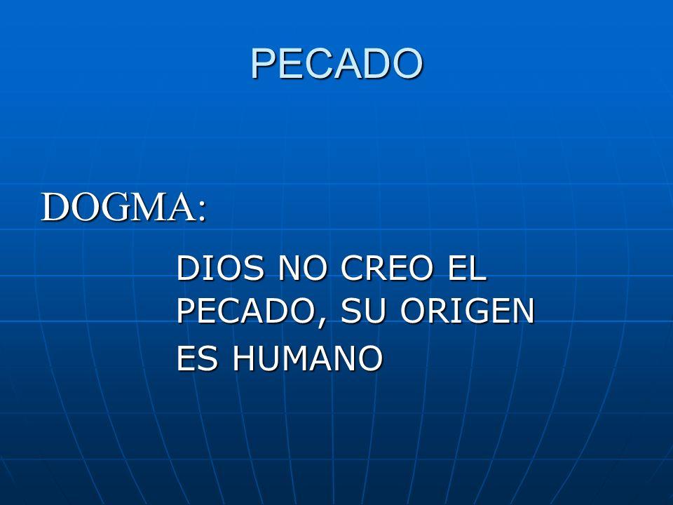 PECADO DOGMA: DIOS NO CREO EL PECADO, SU ORIGEN ES HUMANO