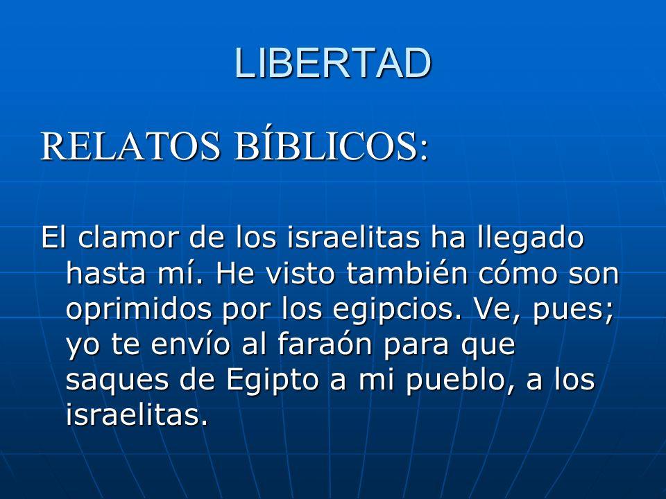 LIBERTAD RELATOS BÍBLICOS: El clamor de los israelitas ha llegado hasta mí. He visto también cómo son oprimidos por los egipcios. Ve, pues; yo te enví